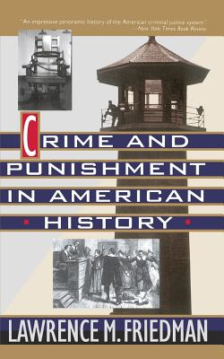 Crime and Punishment in American History - Friedman, Lawrence