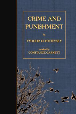 Crime and Punishment - Dostoyevsky, Fyodor, and Garnett, Constance (Translated by)