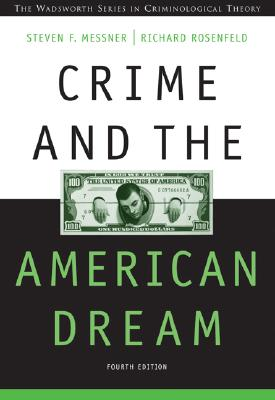 Crime and the American Dream - Messner, Steven F, and Rosenfeld, Richard