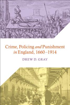 Crime, Policing and Punishment in England, 1660-1914 - Gray, Drew D