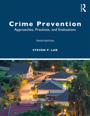 Crime Prevention: Approaches, Practices, and Evaluations - Lab, Steven P