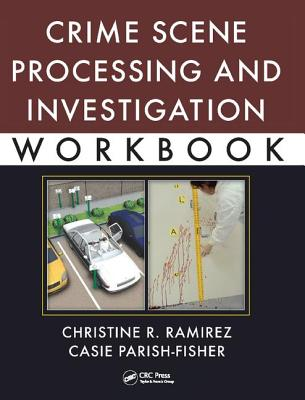 Crime Scene Processing and Investigation Workbook - Ramirez, Christine R.