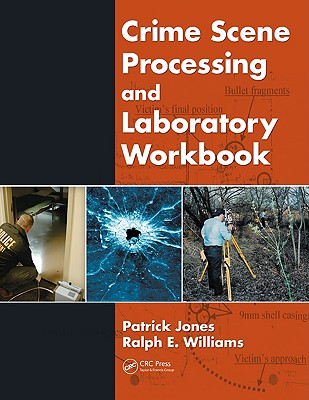 Crime Scene Processing and Laboratory Workbook - Jones, Patrick, and Williams, Ralph E