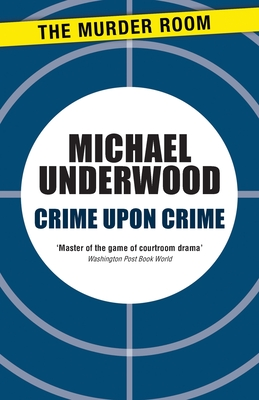 Crime Upon Crime - Underwood, Michael