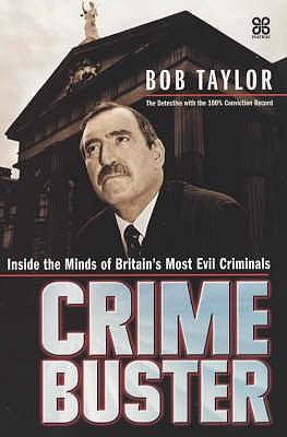 Crimebuster: Inside the Minds of Britain's Most Evil Criminals - Taylor, Bob