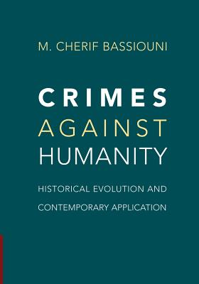 Crimes against Humanity: Historical Evolution and Contemporary Application - Bassiouni, M. Cherif