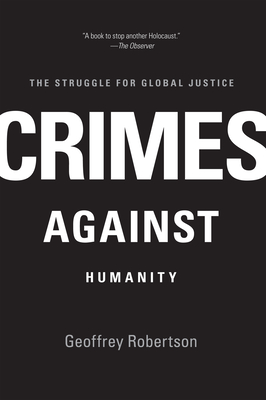 Crimes Against Humanity: The Struggle for Global Justice - Robertson, Geoffrey