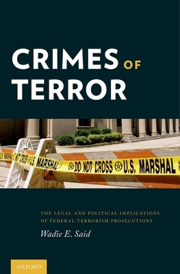 Crimes of Terror: The Legal and Political Implications of Federal Terrorism Prosecutions - Said, Wadie E
