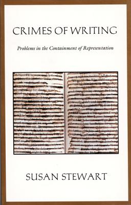 Crimes of Writing: Problems in the Containment of Representation - Stewart, Susan