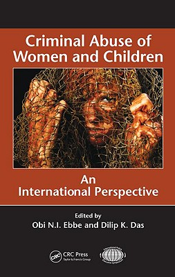 Criminal Abuse of Women and Children: An International Perspective - Ebbe, Obi N I (Editor), and Das, Dilip K, P.E. (Editor)