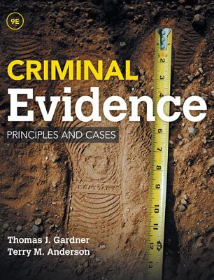 Criminal Evidence: Principles and Cases - Gardner, Thomas, and Anderson, Terry