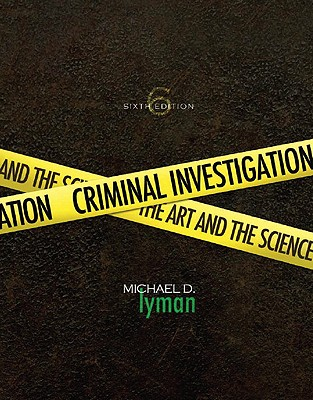 Criminal Investigation: The Art and the Science - Lyman, Michael D