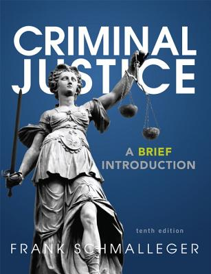 Criminal Justice: A Brief Introduction Plus NEW MyCJLab with Pearson eText -- Access Card Package - Schmalleger, Frank