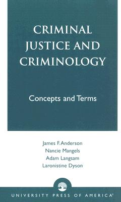 Criminal Justice and Criminology: Concepts and Terms - Anderson, James F, and Mangels, Nancie, and Langsam, Adam