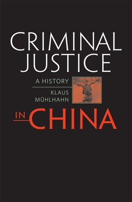 Criminal Justice in China: A History - Muhlhahn, Klaus