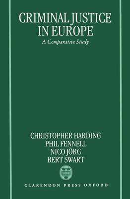 Criminal Justice in Europe: A Comparative Study - Harding, Christopher (Editor), and Fennell, Phil (Editor), and Jorg, Nico (Editor)