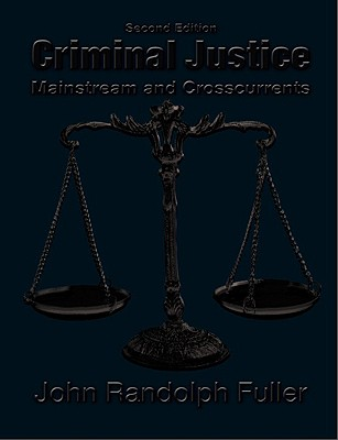 Criminal Justice: Mainstream and Crosscurrents - Fuller, John Randolph