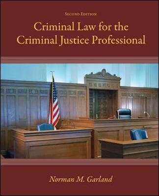 Criminal Law for the Criminal Justice Professional - Garland, Norman M, B.S., B.A., J.D., L.L.M., and Garland Norman