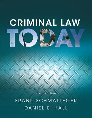 Criminal Law Today - Schmalleger, Frank, and Hall, Daniel E., J.D., Ed.D.