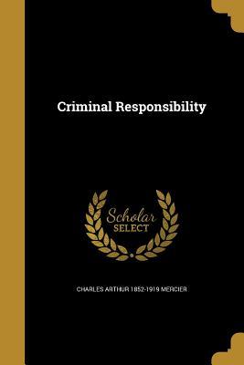 Criminal Responsibility - Mercier, Charles Arthur 1852-1919