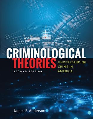 Criminological Theories: Understanding Crime in America - Anderson, James F