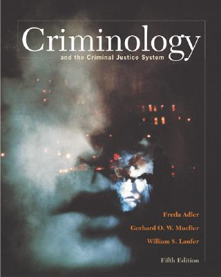 Criminology and the Criminal Justice System with Making the Grade Student CD-ROM and Powerweb - Adler, Freda, and Mueller, Gerhard O W, and Laufer, William S