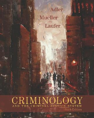 Criminology and the Criminal Justice System - Adler, Freda, and Mueller, Gerhard O W, and Laufer, William S