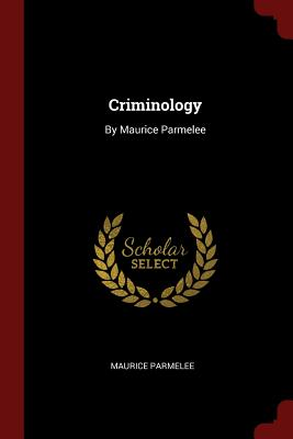Criminology: By Maurice Parmelee - Parmelee, Maurice