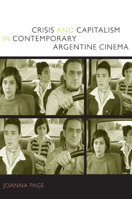 Crisis and Capitalism in Contemporary Argentine Cinema - Page, Joanna