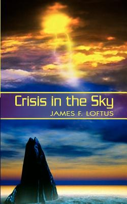 Crisis in the Sky - Loftus, James F
