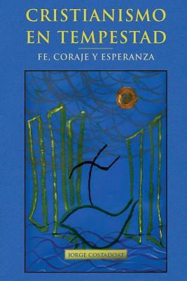 Cristianismo En Tempestad: Fe, Coraje y Esperanza - Costadoat, Jorge