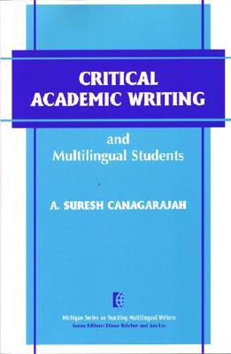 Critical Academic Writing and Multilingual Students - Canagarajah, A Suresh