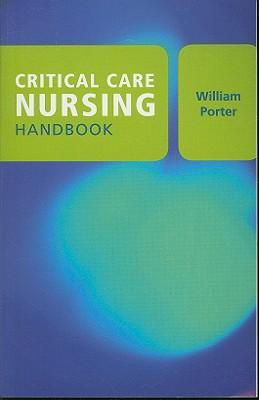 Critical Care Nursing Handbook - Porter, William