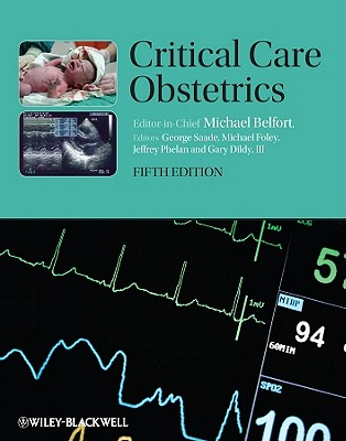 Critical Care Obstetrics - Belfort, Michael A, and Saade, George R, MD (Editor), and Foley, Michael R, MD (Editor)