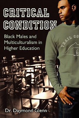 Critical Condition: Black Males and Multiculturalism in Higher Education - Glenn, Daymond