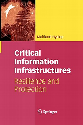 Critical Information Infrastructures: Resilience and Protection - Hyslop, Maitland