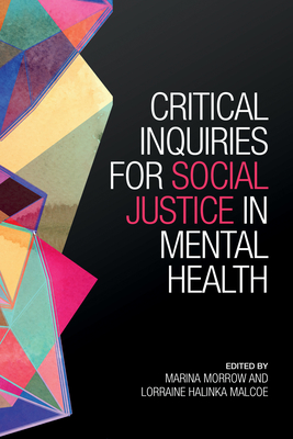 Critical Inquiries for Social Justice in Mental Health - Morrow, Marina (Editor), and Malcoe, Lorraine (Editor)