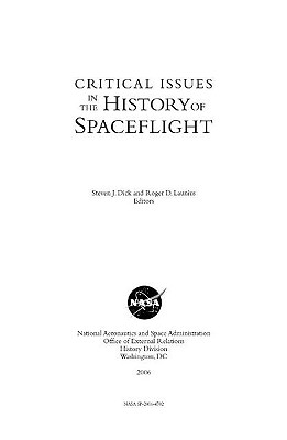Critical Issues in the History of Spaceflight - Dick, Steven J, PH D (Editor), and National Aeronautics and Space Administration (Editor), and Launius, Roger D (Editor)
