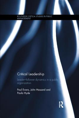 Critical Leadership: Leader-Follower Dynamics in a Public Organization - Evans, Paul, and Hassard, John, and Hyde, Paula
