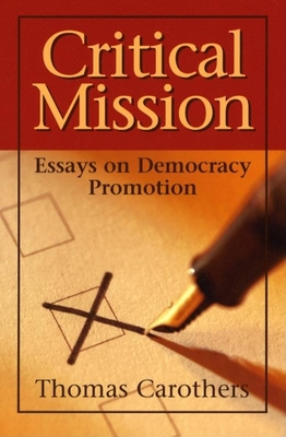 Critical Mission: Essays on Democracy Promotion - Carothers, Thomas