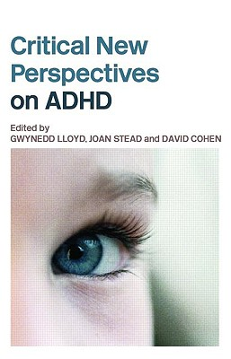 Critical New Perspectives on ADHD - Stead, Joan (Editor)