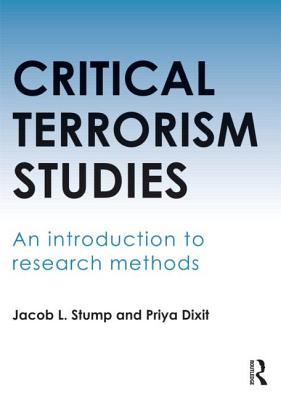 Critical Terrorism Studies: An Introduction to Research Methods - Stump, Jacob L, and Dixit, Priya