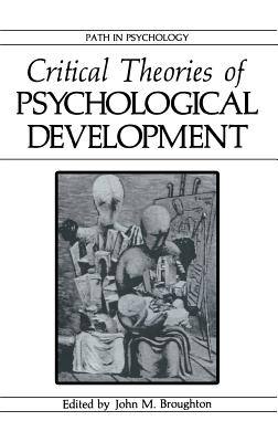 Critical Theories of Psychological Development - Broughton, John M (Editor)