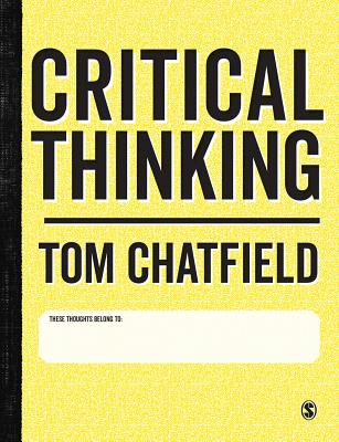 Critical Thinking: Your Guide to Effective Argument, Successful Analysis and Independent Study - Chatfield, Tom