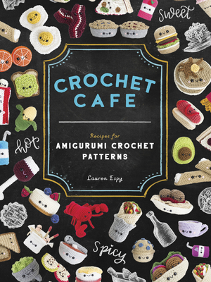 Crochet Cafe: Recipes for Amigurumi Crochet Patterns - Espy, Lauren, and Paige Tate & Co (Producer)
