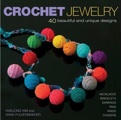 Crochet Jewelry - Kim, Waejong, and Pulvermakher, Anna, and Waejong, Kim