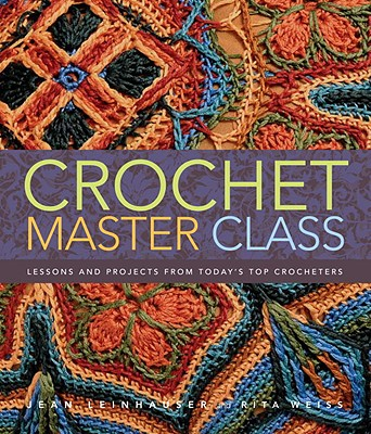 Crochet Master Class: Lessons and Projects from Today's Top Crocheters - Leinhauser, Jean, and Weiss, Rita