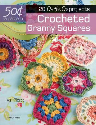 Crocheted Granny Squares: 20 On-The-Go Projects - Pierce, Val