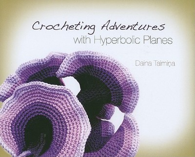 Crocheting Adventures with Hyperbolic Planes - Taimina, Daina