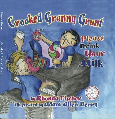 Crooked Granny Grunt: Please Drink Your Milk - Fischer, Rhonda